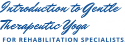 Introduction to Gentle Therapeutic Yoga for Rehabilitation Professionals