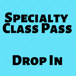 SPECIALTY CLASS DROP IN
