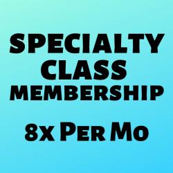 SPECIALTY CLASS MEMBERSHIP l 8x Per Month