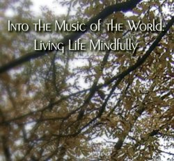 Into the Music of the World: Living Life Mindfully