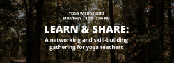Learn & Share: A networking and skill-building gathering for yoga teachers
