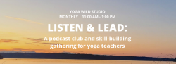 Listen & Lead: A podcast club and skill-building gathering for yoga teachers