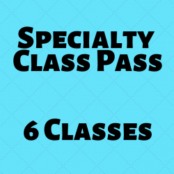 SPECIALTY CLASS PASS l 6 CLASSES