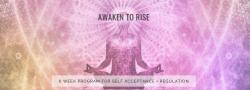 Awaken To Rise: 6 Week Program to Self Acceptance + Self Regulation