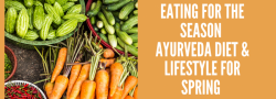 Eating for the Season: Ayurveda Diet & Lifestyle for Spring