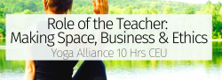 Role of the Teacher: Making Space, Business, and Ethics