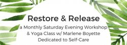 Restore & Release, a Monthly Saturday Evening Workshop & Yoga Class