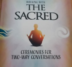 Walking With The Sacred: Ceremonies For Two-Way Conversations By. Demise Saracco-Zoppi