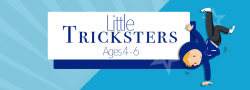 Little Tricksters - Ages 4-6