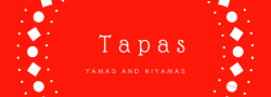 Yamas and Niyamas ~ Tapas