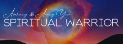 Awakening & Arming Your Spiritual Warrior