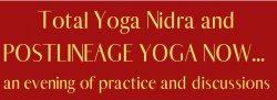 Total Yoga Nidra and Post Lineage Yoga Now...