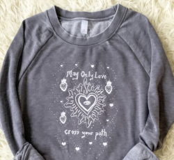 MAY ONLY LOVE CROSS YOUR PATH French Terry Sweatshirt