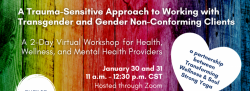 A Trauma-Sensitive Approach to Working with Transgender and Gender Non-Conforming Clients: A 2-Day Virtual Workshop for Health, Wellness, and Mental Health Providers