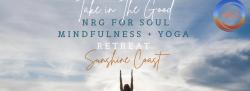 """NRG FOR SOUL ~ """"TAKE IN THE GOOD"""" RETREAT . Pricing Starts from $550 for Self Accomodation - Contact us to Upgrade to the Accomodation Package"""
