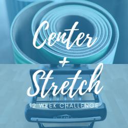 Center + Stretch: 12 Week Challenge