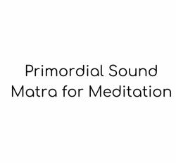 Primordial Sound Mantra through the Chopra Center