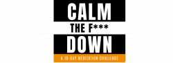 Calm The F*** Down - 10-Day Meditation Challenge