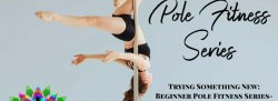 Pole 1- Trying Something New: Beginner Pole Series- Learn the Basics (4 week series- $140)