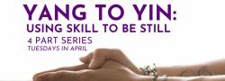 **IN STUDIO Yang to Yin: Using Skill To Be Still