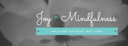 Finding Joy and Mindfulness in the Small Moments, a Half-Day Retreat with Sepi and Julie