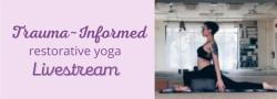 Trauma Informed Restorative Yoga LIVESTREAM