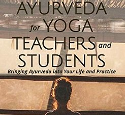 Ayurveda for Yoga Teachers and Students: Bringing Ayurveda into Your Life and Practice Book