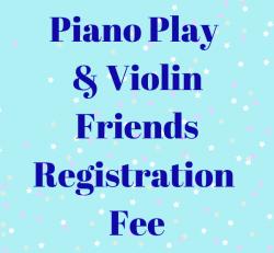 Piano Play & Violin Friends Registration Fee