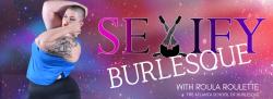 Virtual Sexify Burlesque Series w/ Roula Roulette