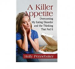 A Killer Appetite: Overcoming My Eating Disorder and the Thinking That Fed It by Holly Pennebaker
