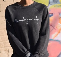 Remember Your Why Sweatshirt