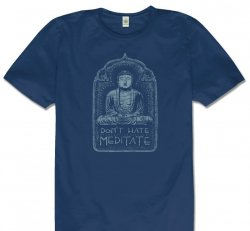Don't Hate Meditate Asst. Sizes