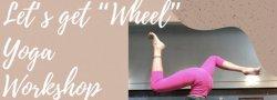 Let's Get WHEEL Yoga Workshop